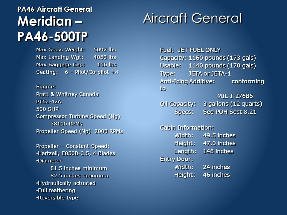 PA46 Aircraft General Meridian – PA46-500TP The fuselage of the Meridian is an all metal, semi-monocoque structure with flush riveted skin for reduced drag and corrosion resistance.