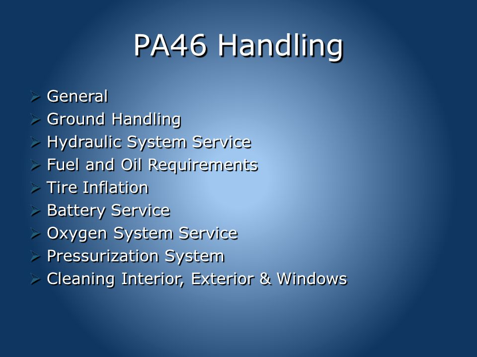 PA46 Servicing & Maintenance  Inspection Periods  Preventive Maintenance  Brake Servicing  Propeller Servicing  Fuel System Servicing  Alterations  Landings Gear Service  Lubrication