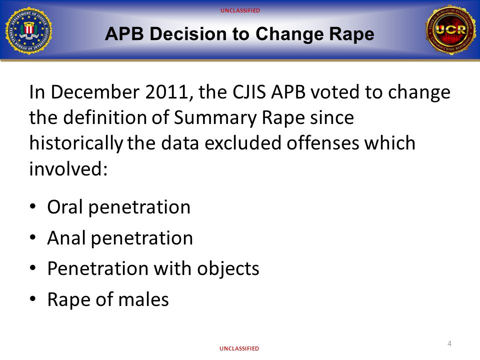 UNCLASSIFIED APB Decision to Change Rape 5 The change in definition removed the gender restriction for Summary Rape, allowing both male and female victims of Rape.
