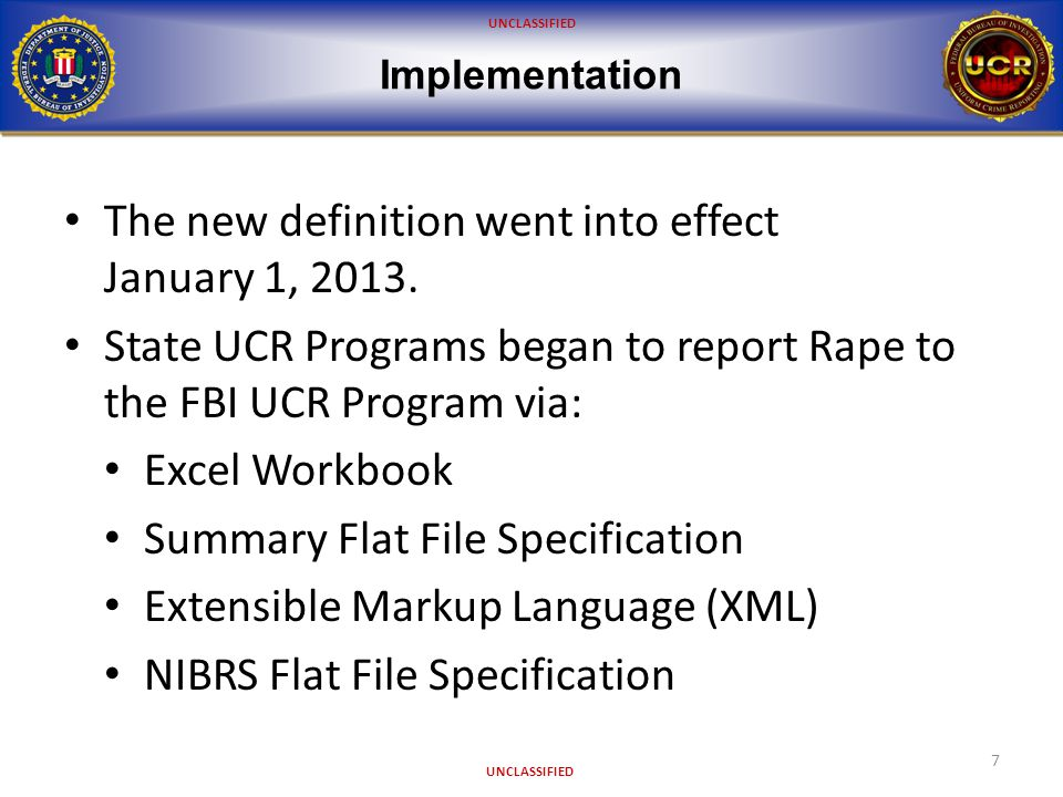 UNCLASSIFIED Impact to the FBI UCR Program 8 Historically, NIBRS Forcible Rape data have been converted to Summary Forcible Rape data for publication in the annual edition of Crime in the United States: Female victims of NIBRS Forcible Rape = Summary Forcible Rape