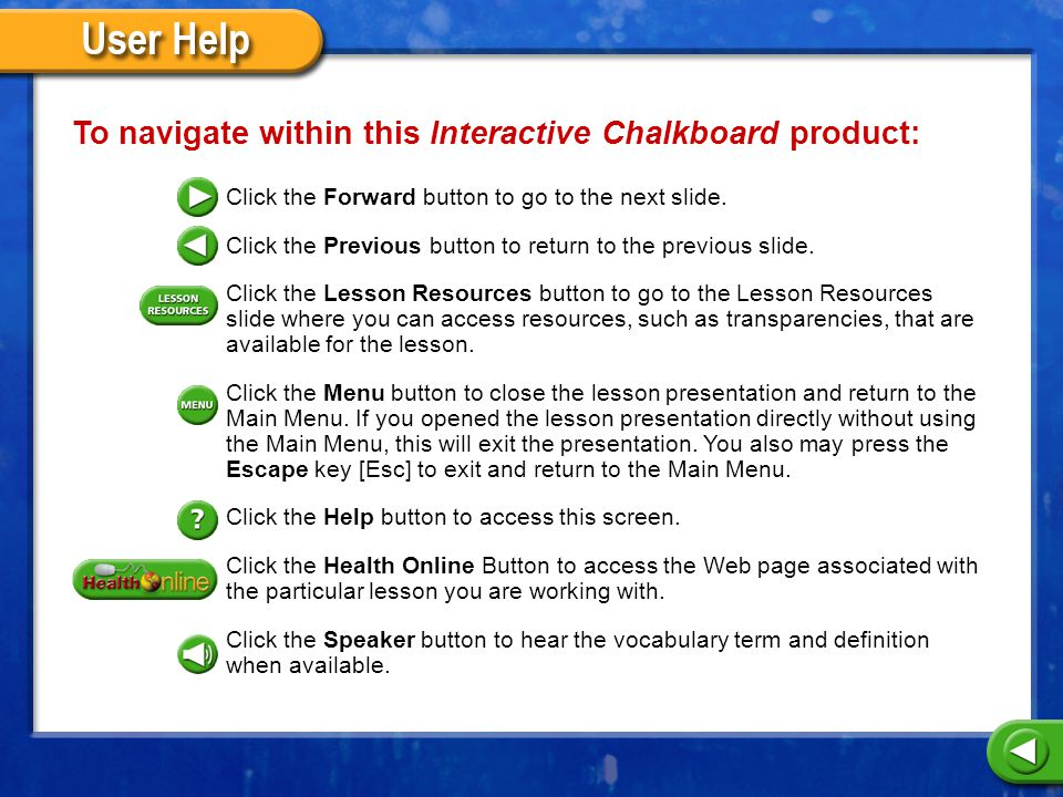 To navigate within this Interactive Chalkboard product: Click the Forward button to go to the next slide.