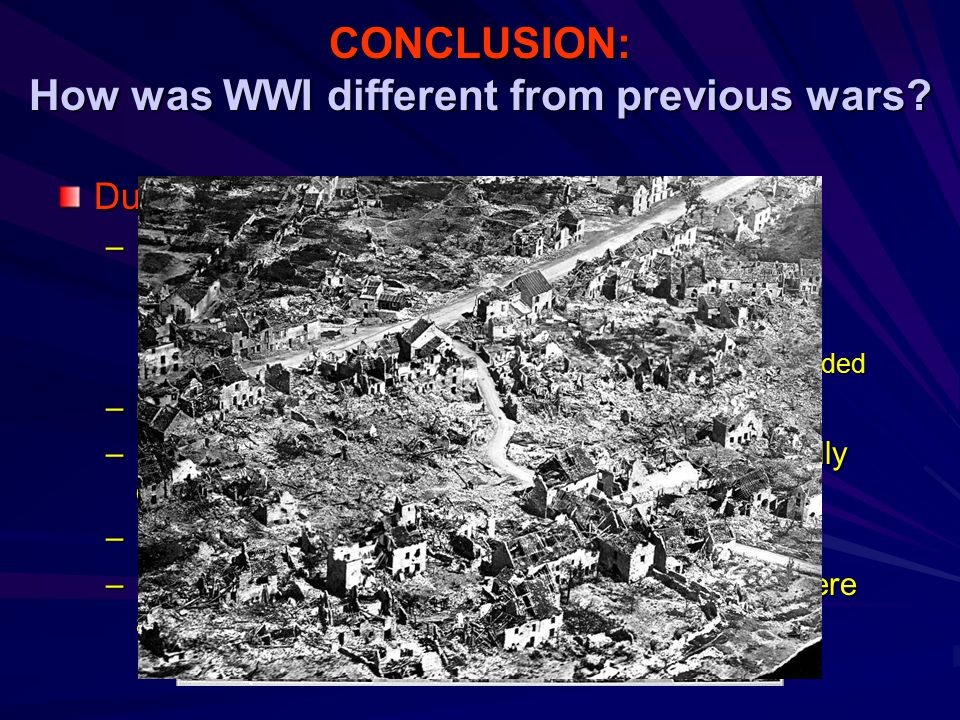 CONCLUSION: How was WWI different from previous wars.