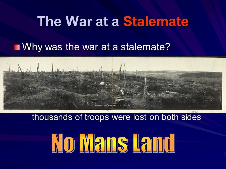 The War at a Stalemate Why was the war at a stalemate.