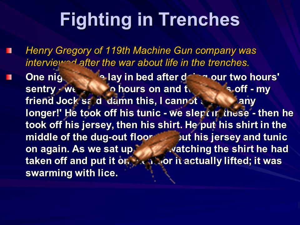 Fighting in Trenches Henry Gregory of 119th Machine Gun company was interviewed after the war about life in the trenches.