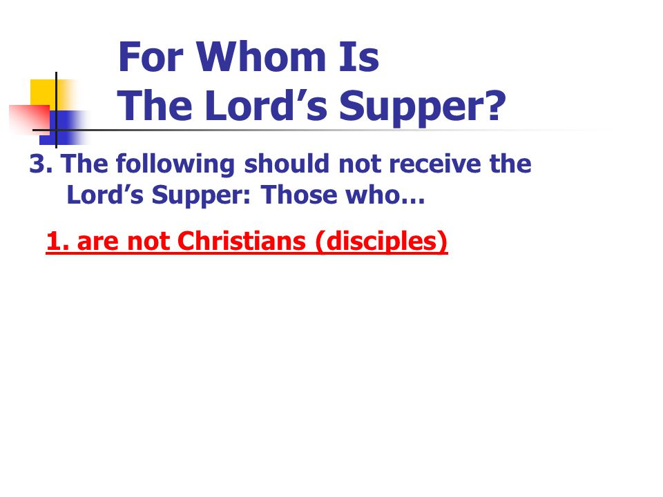 For Whom Is The Lord's Supper.3. The following should not receive the Lord's Supper: Those who… 1.
