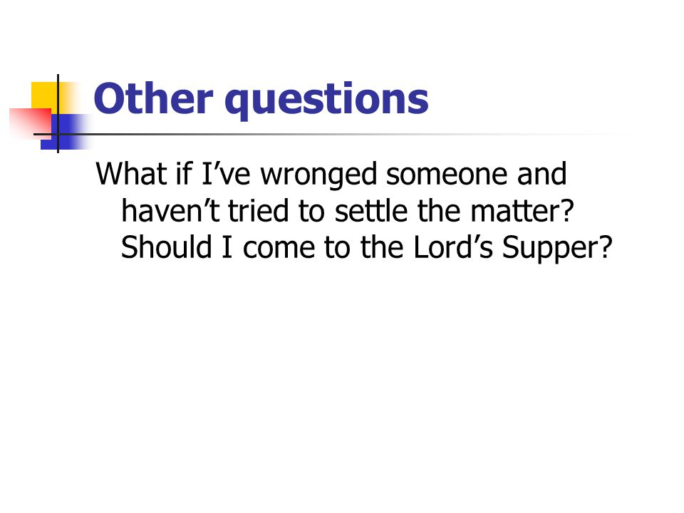 Other questions If my faith is weak, should I come to the Lord's Supper?