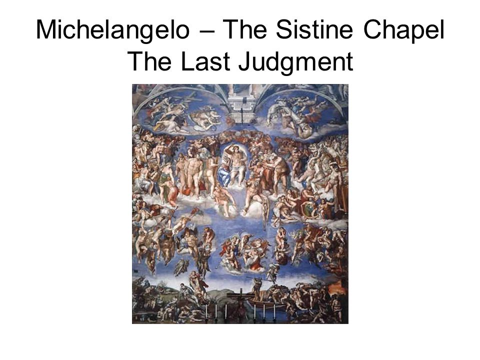The Last Judgment is on the altar wall of the Sistine Chapel.