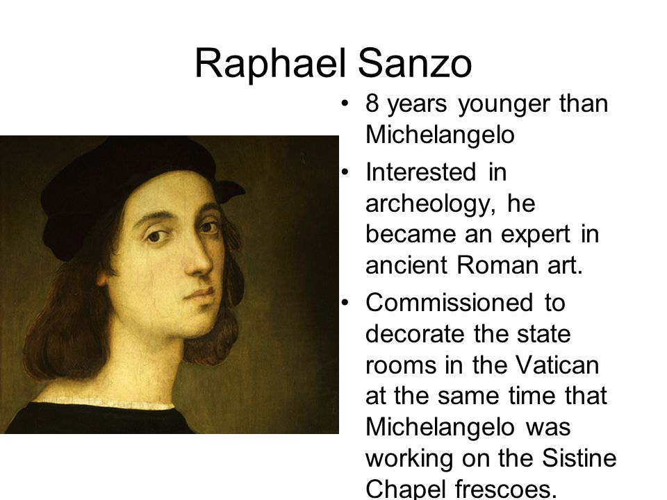 Raphael, unlike Michelangelo, was well mannered, well dressed, well liked.
