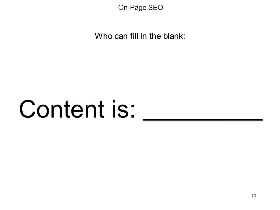 Content is King Who can tell me why.