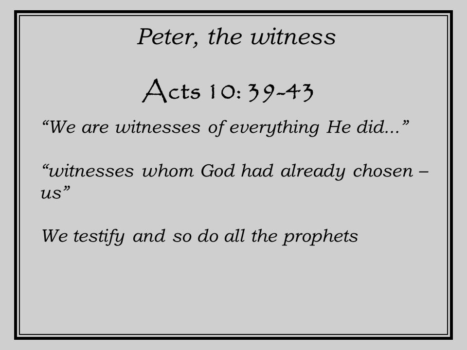 Acts 13: 30-31 Paul, the witness They are now His witnesses to our people. Acts 22: 15 Ananias to Paul - You will be His witness. Acts 26: 16 Jesus to Paul - You are My witness.