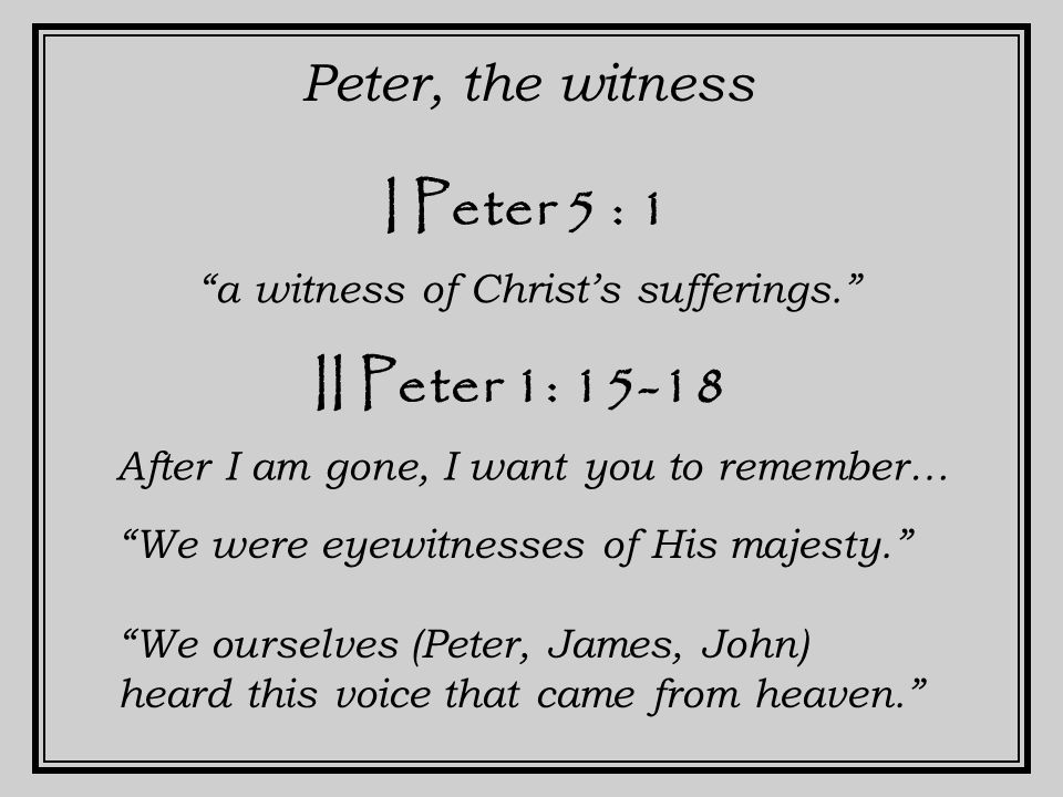 I John 1: 1-4 John, the witness He appeared – we have heard, seen, looked at, touched – we testify and proclaim I John 4: 14 And we have seen and testify that the Father has sent His Son to be the Savior of the world.