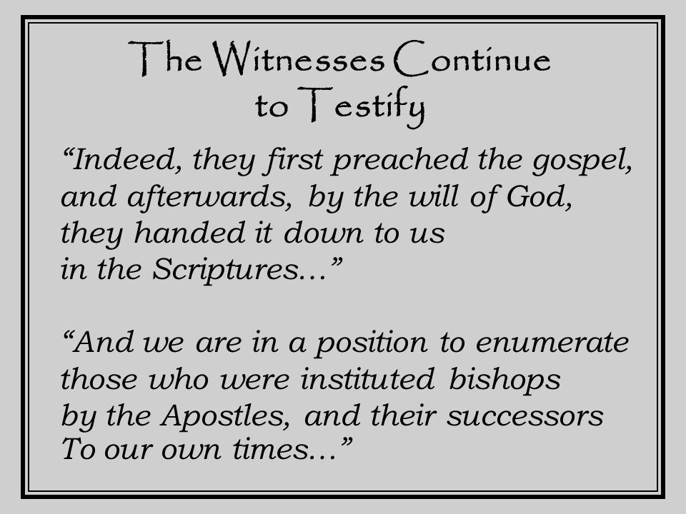 The Witnesses Continue to Testify From Peter & Paul – to Linus, Anencletus, Clement, and so on – 12 bishops later, it comes to us.