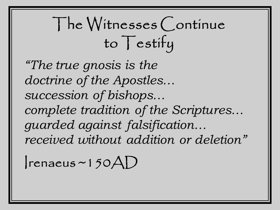 The Witnesses Continue to Testify And indeed, every doctrine must be prejudged as false, if it smells of anything contrary to the truth of the Churches and of the Apostles of Christ and God. Tertullian ~200AD