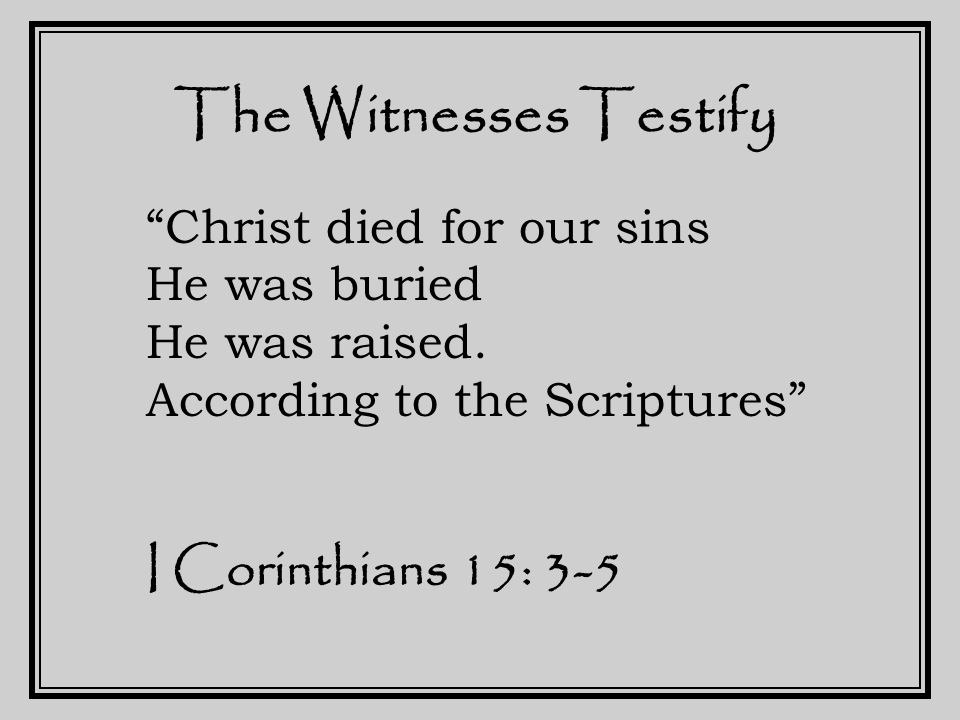 The Witnesses Continue to Testify was truly born, persecuted, truly crucified and died, truly raised from the dead. Ignatius ~110AD