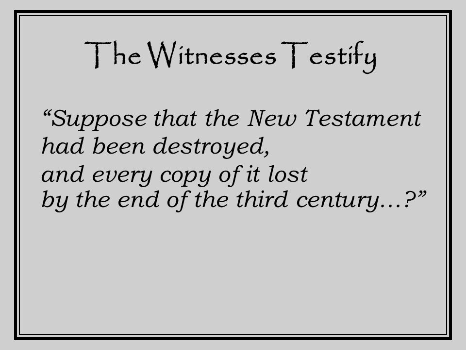 The Witnesses Testify That question aroused my curiosity, and as I possessed all the existing works of the Fathers of the second and third centuries, I commenced to search, and up to this time I have found the entire New Testament, except eleven verses. Sir David Dalrymple ca 1770