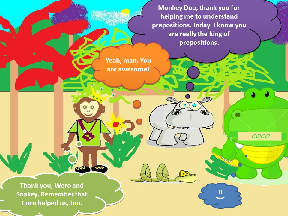 Monkey Doo, thank you for helping me to understand prepositions.