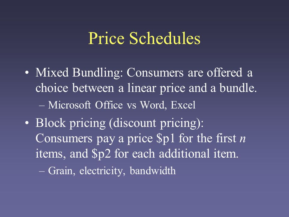 Price Schedules Nonlinear pricing –Consumer pays a different price for each item.