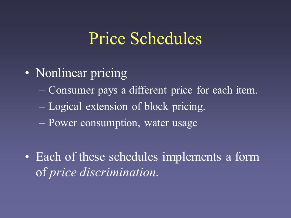 Price Schedules More complex schedules are able to fit consumer demand more exactly.
