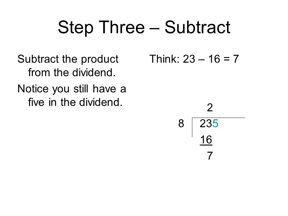 Step Four – Bring Down Bring the five down next to the seven. Repeat steps 1 – 3. 2 8 235 16 75