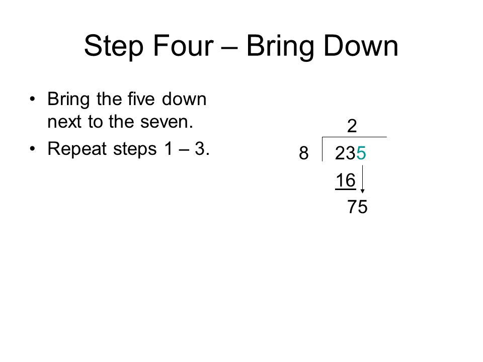 Step One -- Divide Decide how many times the divisor can go into the new number without going over.