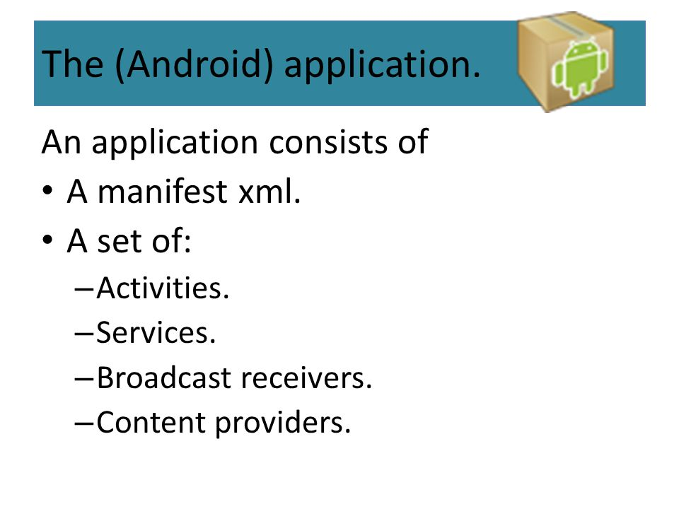 The Manifest The Manifest is essentially a list of components that the application uses or requires, such as: The components of the applications.