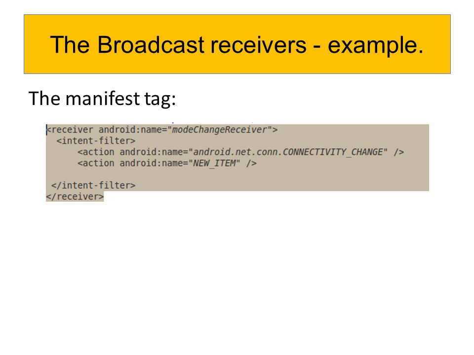 The broadcast receiver file: The Broadcast receivers - example.