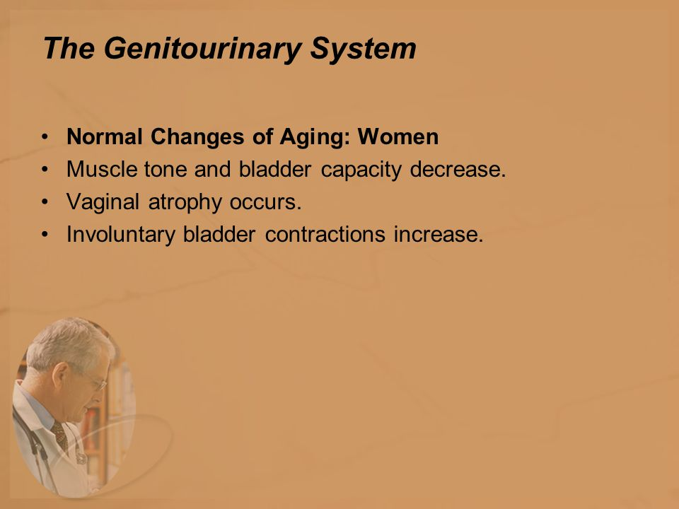 Normal Changes of Aging: Men The prostate gland enlarges The capacity of the urinary bladder is reduced by 500 to 900 mL.