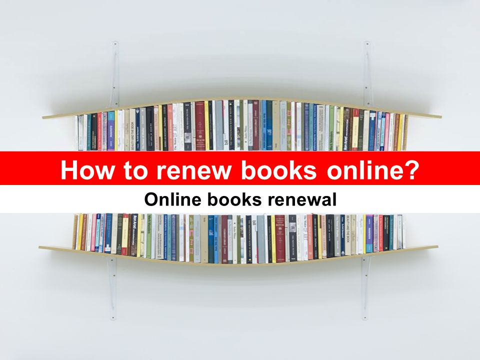 1 HOW TO RENEW BOOKS ONLINE ?