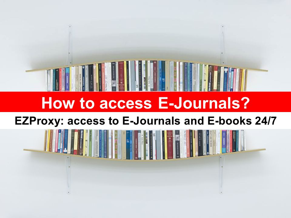 HOW TO ACCESS E-JOURNALS ?
