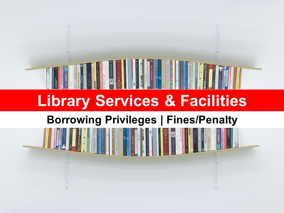 BORROWING PRIVILEGES Categories Full Time Faculty Staff Part Time Faculty Staff PostgraduateUndergraduate Admin Staff Open Shelf Books 60 days (16 items) 30 days (6 items) 30 days (5 items) 14 days (5 items) 14 days (2 items) Red Spot Books 1 item for 4 hours within the Library OR overnight from 4pm - 10am (next day) CD-ROM/ DVD-ROM 60 days (3 items) 14 days (3 items) 30 days (1 item) 14 days (1 item) No loan