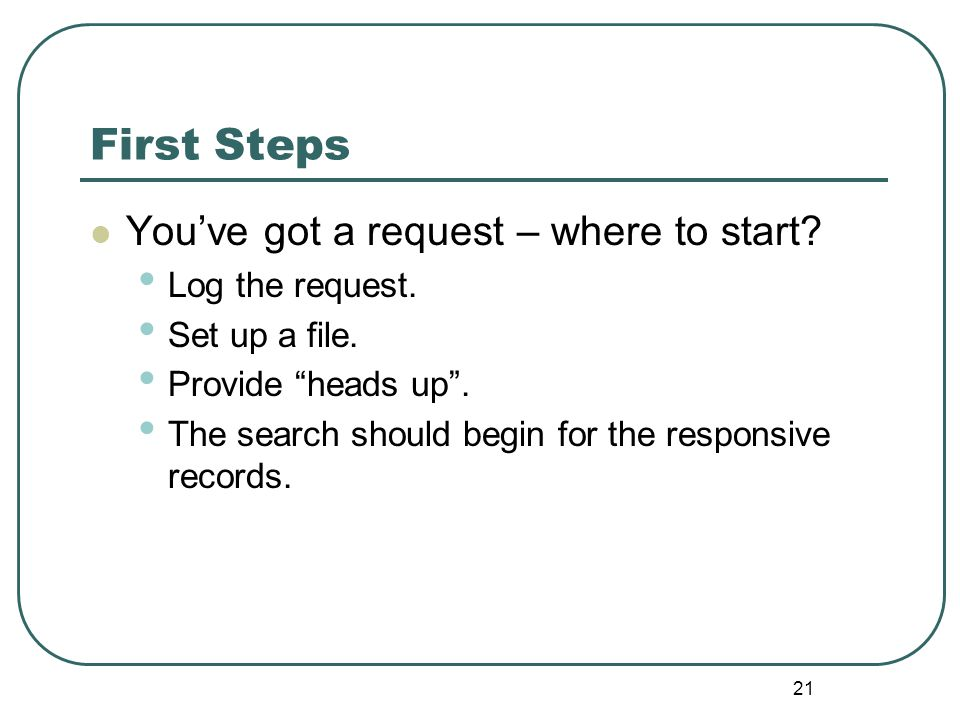 22 First Steps: Logging the Request & Set up a File Access Requests should be logged and have a file.