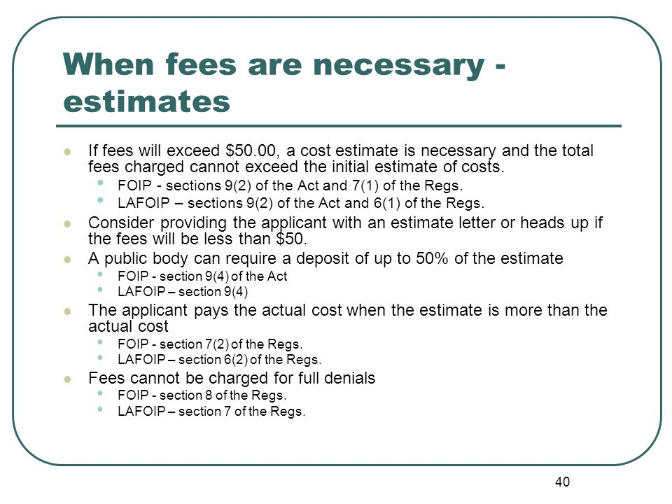 41 Fee Estimates: Required Components Detailed explanation of the fees is important.