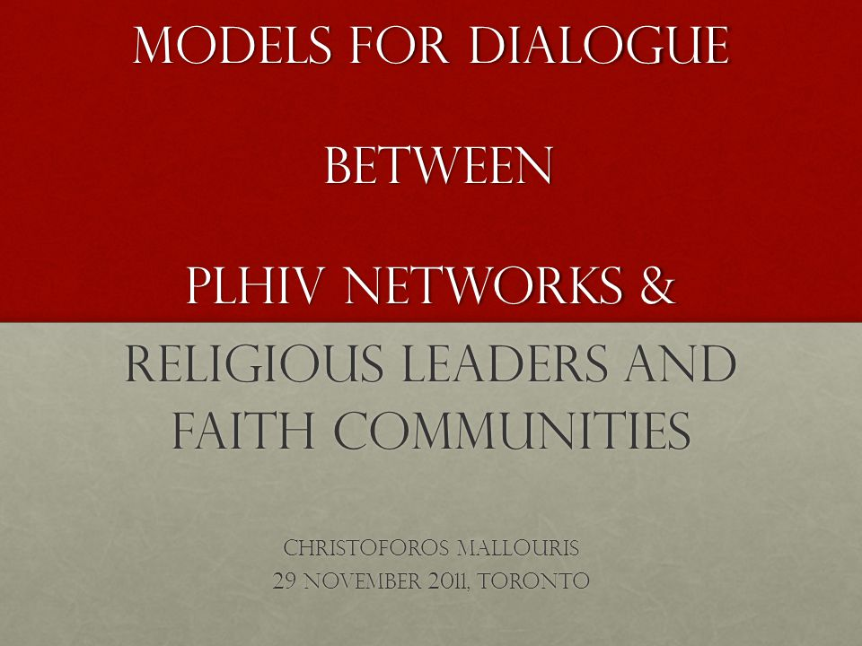 Outline BackgroundBackground Evidence informed response - PLHIV evidence, some examplesEvidence informed response - PLHIV evidence, some examples Response from faith communities and religious leadersResponse from faith communities and religious leaders Determining the scope of dialogue to inform model developmentDetermining the scope of dialogue to inform model development ConclusionsConclusions Group workGroup work