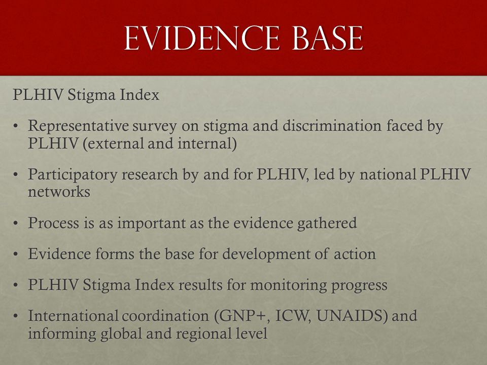 PLHIV Stigma Index Over 30 countries in process of roll-out, finalisation, reporting or post-reporting actionOver 30 countries in process of roll-out, finalisation, reporting or post-reporting action Draft reports from Ukraine, Ethiopia, Kenya, Nigeria, Zambia, Myanmar (2010 – 2011)Draft reports from Ukraine, Ethiopia, Kenya, Nigeria, Zambia, Myanmar (2010 – 2011) What is relevant to model for dialogue?What is relevant to model for dialogue.