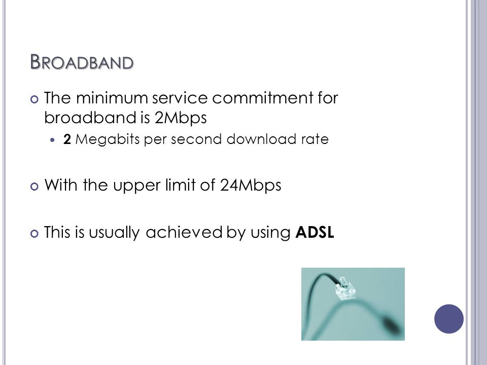 ADSL Asymmetric Digital Subscriber Line (ADSL) This means your download speed is usually much higher than your download limits ADSL works by the signal being transmitted down your phone line Can still talk and surf at the same time