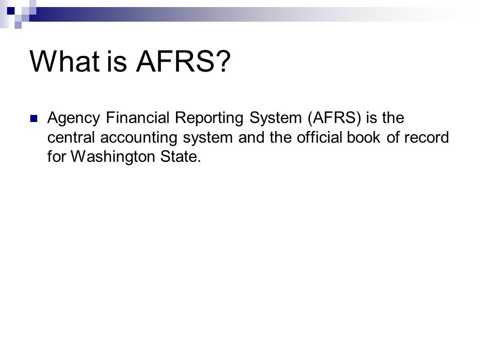 Features of AFRS Maintains the state enterprise and agency chart of accounts Manages vendor registration and payment Processes state agency financial transactions Processes interagency/interfund payments Allows input via online, entry interfaces and Financial Toolbox