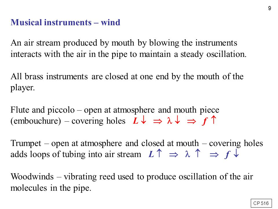 10 Woodwind instruments are not necessarily made of wood eg saxophone, but they do require wind to make a sound.