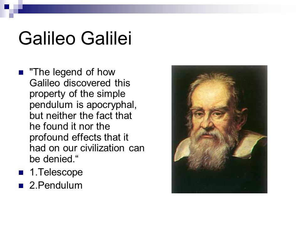 Contribution In 1637, Galileo demonstrated the first pendulum as a controller for clock Control by gravity Pendulum has a natural frequency that is independent of amplitude and weight of the bob Its frequency is related only to length of the pendulum and acceleration of gravity.