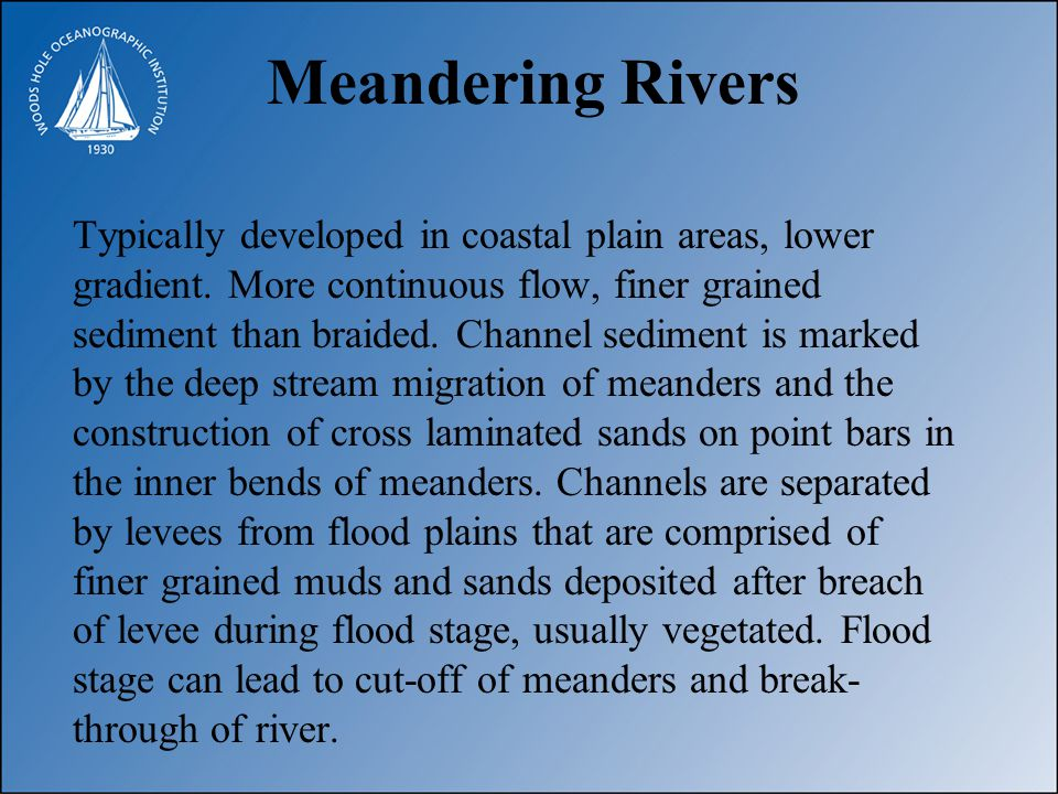 Meandering Rivers, contd.Abandoned meanders become Ox-bow lakes, filled by clays.