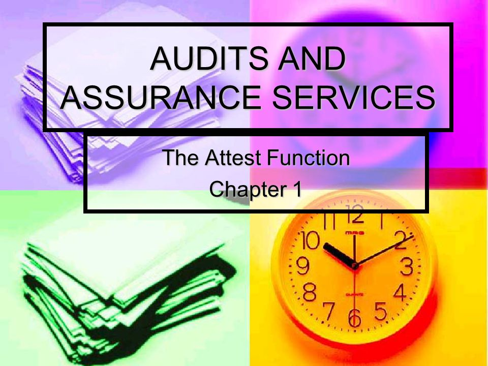 AUDITS AND ASSURANCE SERVICES The Attest Function Chapter 1