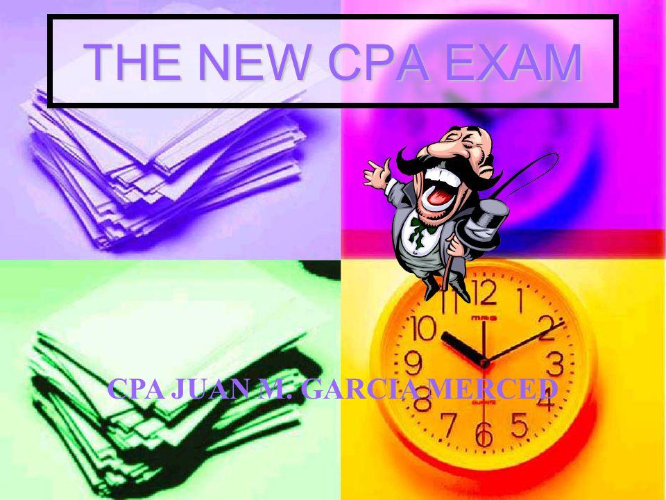 THE NEW CPA EXAM CPA JUAN M. GARCIA MERCED
