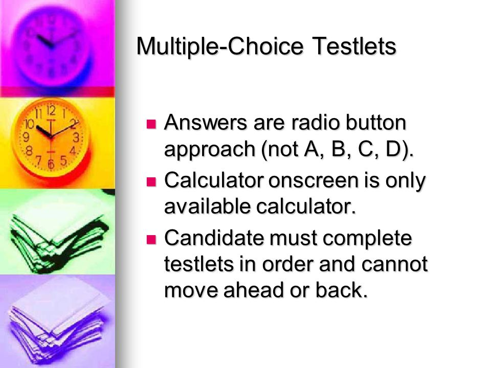 Multiple-Choice Testlets Answers are radio button approach (not A, B, C, D).
