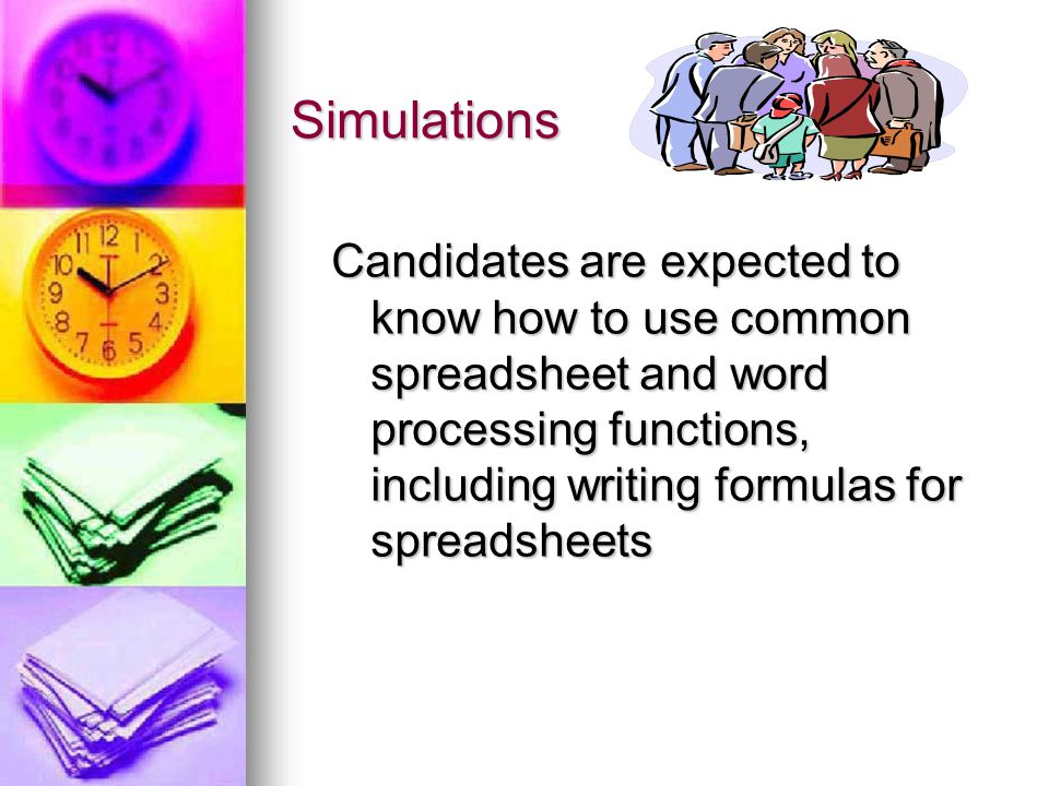 Simulations Candidates are expected to know how to use common spreadsheet and word processing functions, including writing formulas for spreadsheets