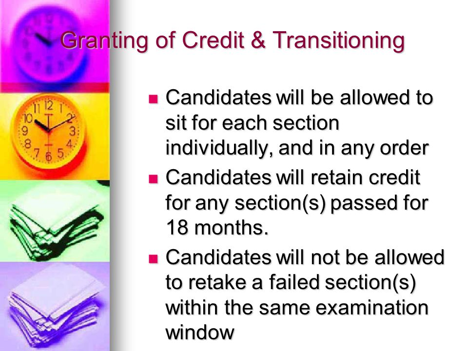 Granting of Credit & Transitioning Candidates will be allowed to sit for each section individually, and in any order Candidates will be allowed to sit for each section individually, and in any order Candidates will retain credit for any section(s) passed for 18 months.