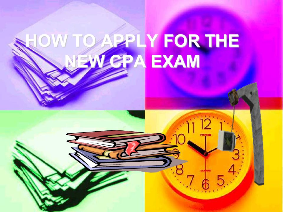 HOW TO APPLY FOR THE NEW CPA EXAM