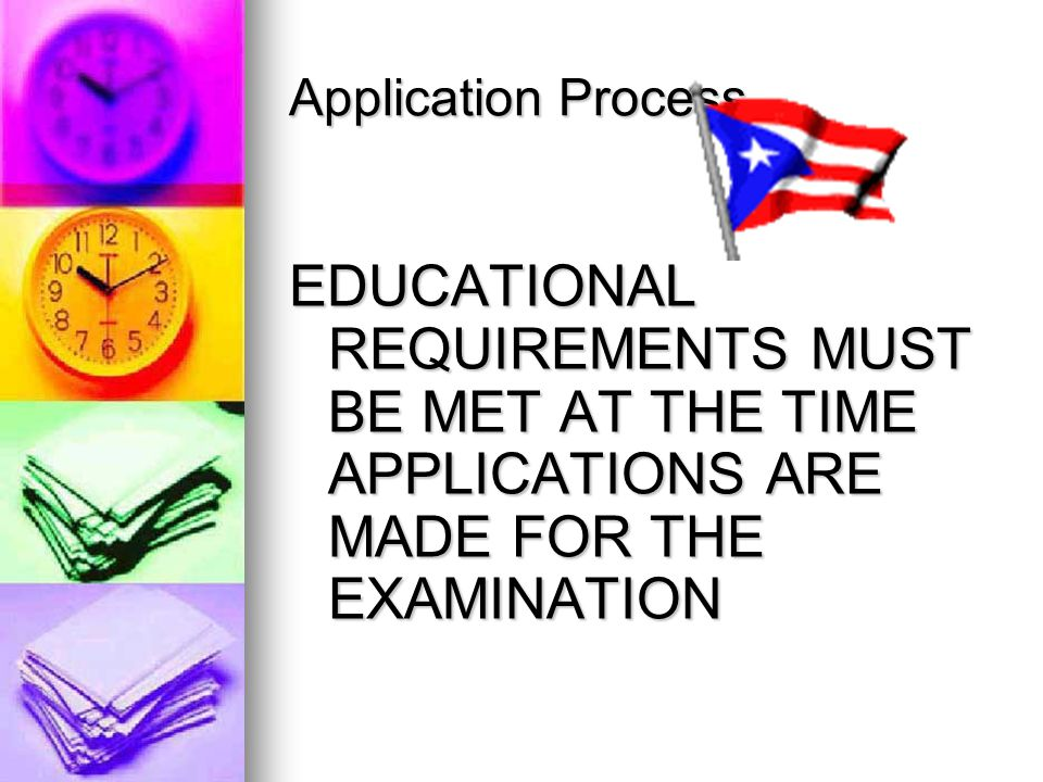 Application Process EDUCATIONAL REQUIREMENTS MUST BE MET AT THE TIME APPLICATIONS ARE MADE FOR THE EXAMINATION