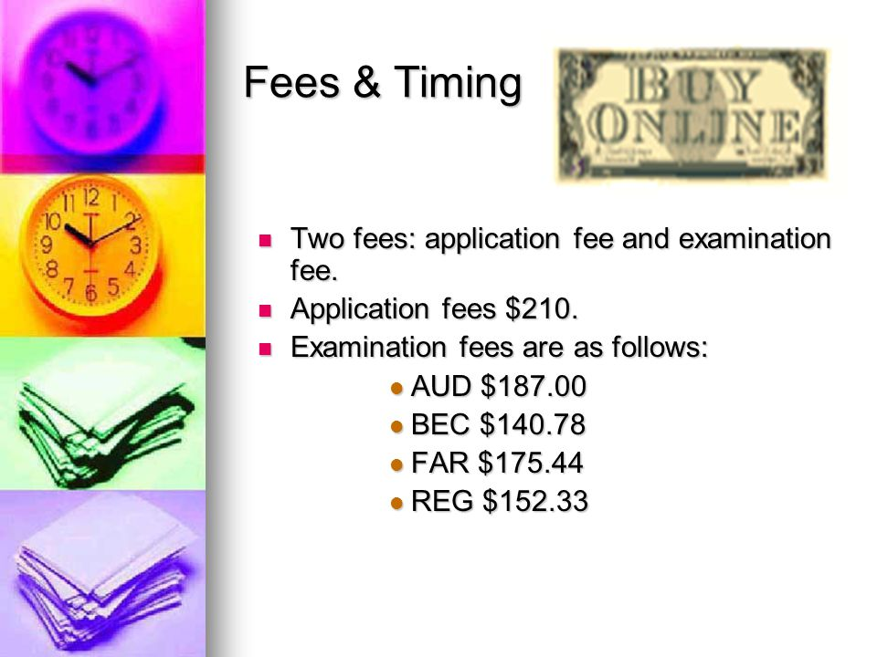Fees & Timing Two fees: application fee and examination fee.