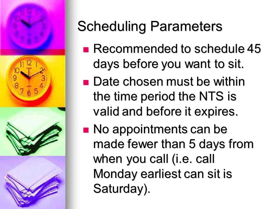Scheduling Parameters Recommended to schedule 45 days before you want to sit.