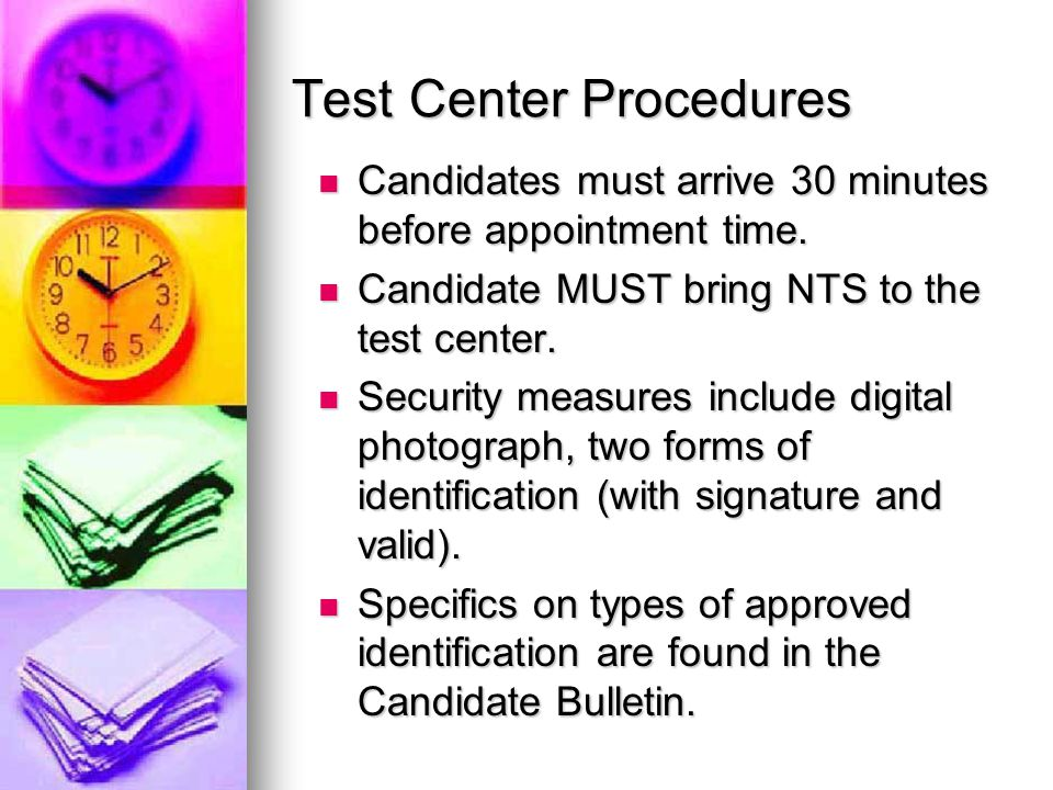 Test Center Procedures Candidates must arrive 30 minutes before appointment time.