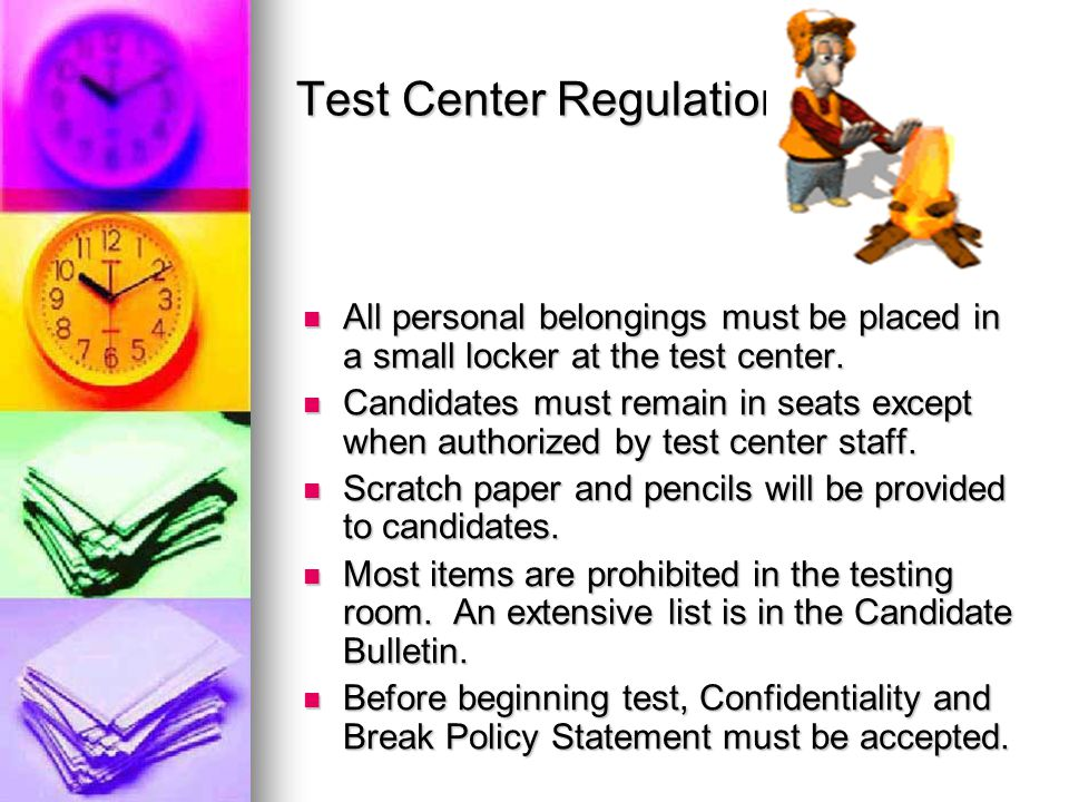 Test Center Regulations All personal belongings must be placed in a small locker at the test center.